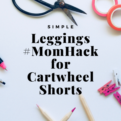 Simple Leggings #Momhack for Cartwheel Shorts